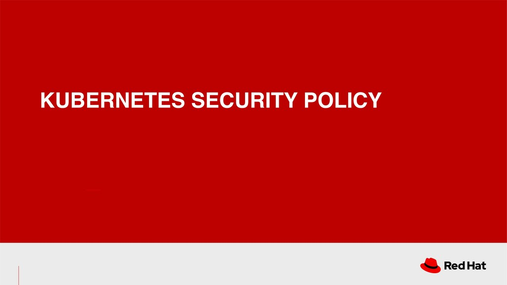 KUBERNETES SECURITY POLICY