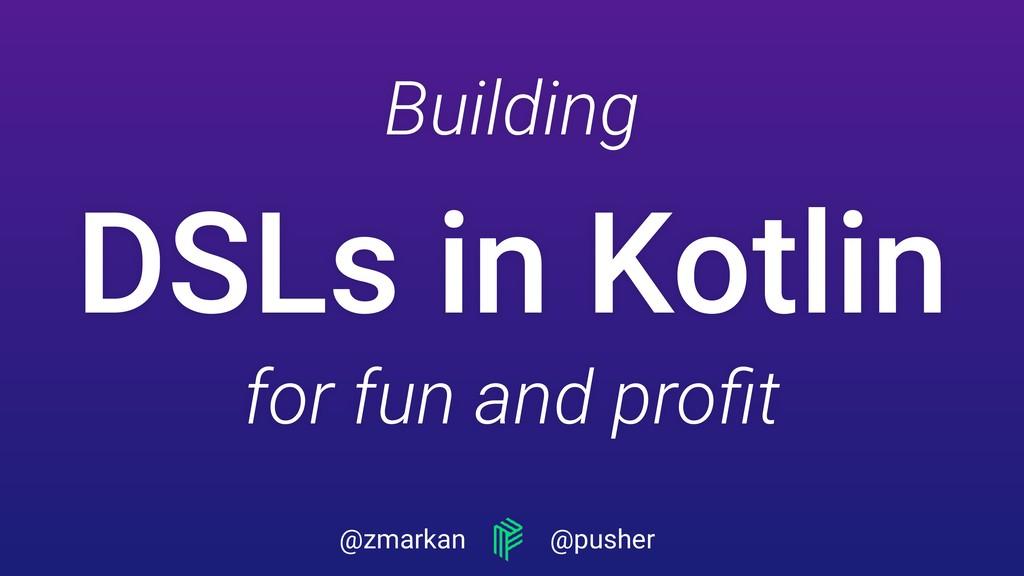 @zmarkan @pusher Building  DSLs in Kotlin  fo...