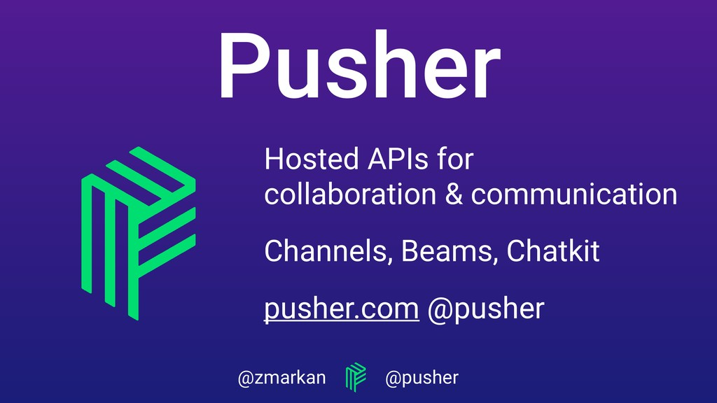 @zmarkan @pusher Pusher Hosted APIs for  colla...