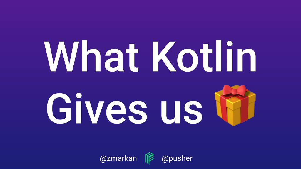 @zmarkan @pusher What Kotlin Gives us