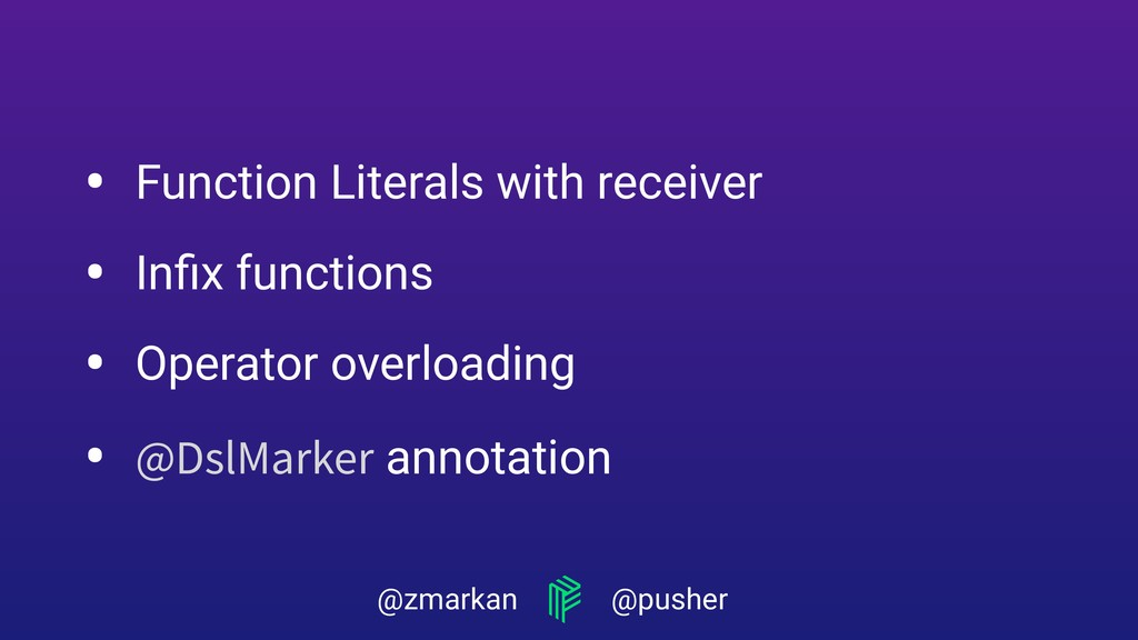 @zmarkan @pusher • Function Literals with recei...