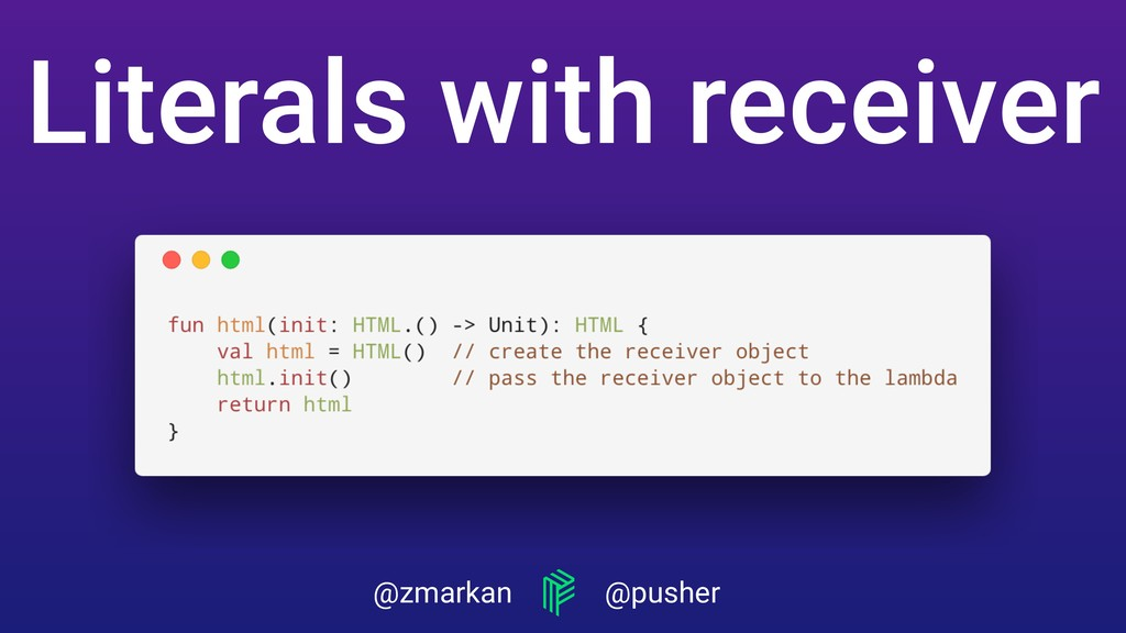 @zmarkan @pusher Literals with receiver