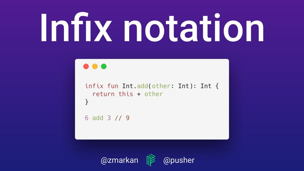 @zmarkan @pusher Infix notation