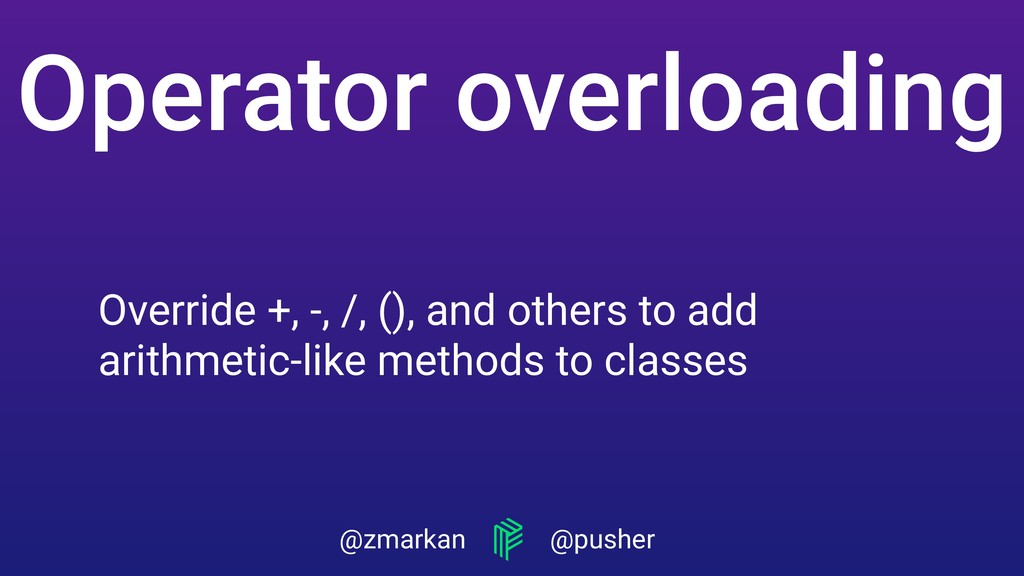 @zmarkan @pusher Override +, -, /, (), and othe...