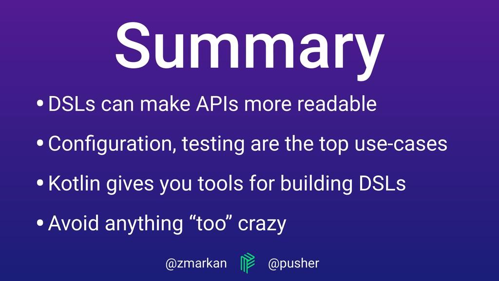 @zmarkan @pusher •Kotlin gives you tools for bu...