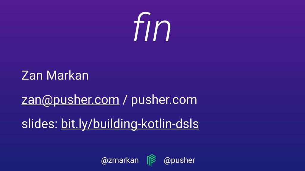 @zmarkan @pusher Zan Markan zan@pusher.com / pu...
