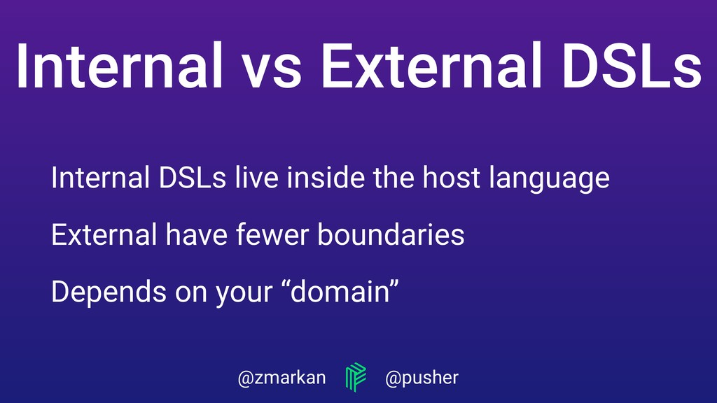 @zmarkan @pusher Internal DSLs live inside the ...