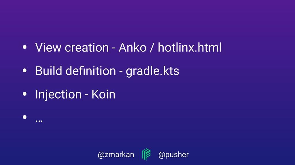 @zmarkan @pusher • View creation - Anko / hotli...