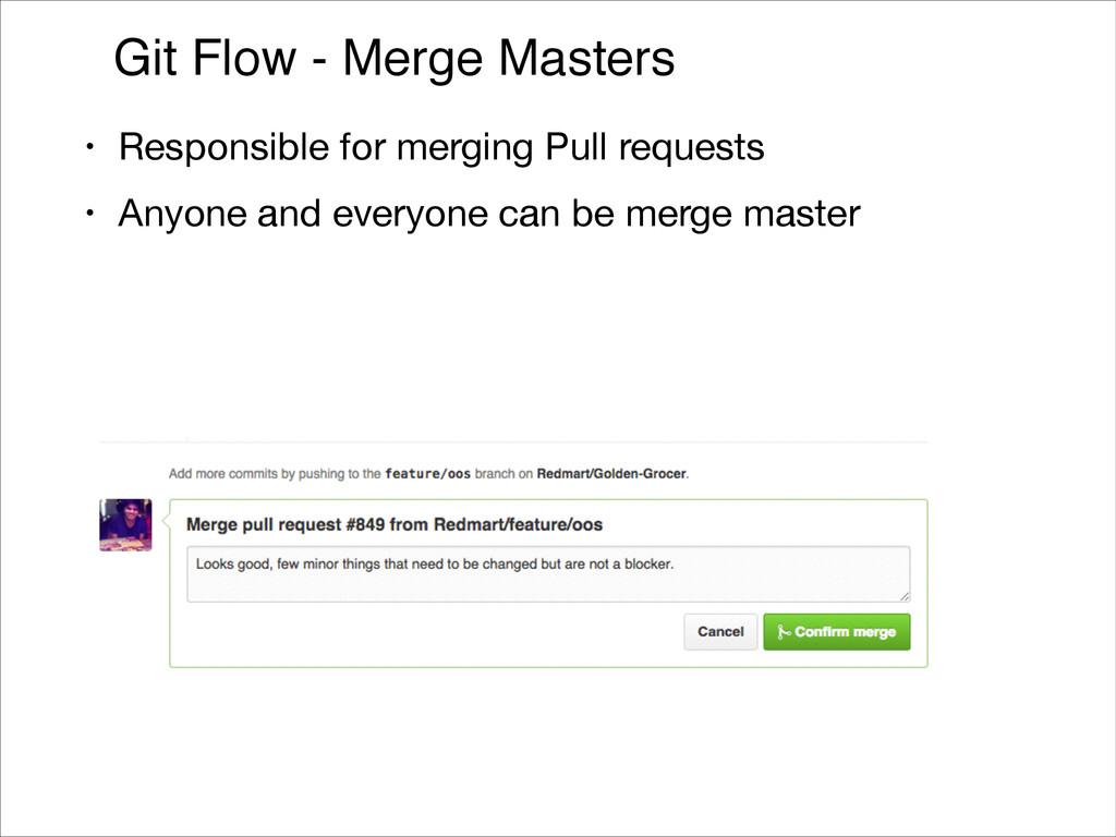 Git Flow - Merge Masters • Responsible for merg...