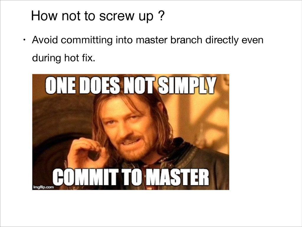 How not to screw up ? • Avoid committing into m...
