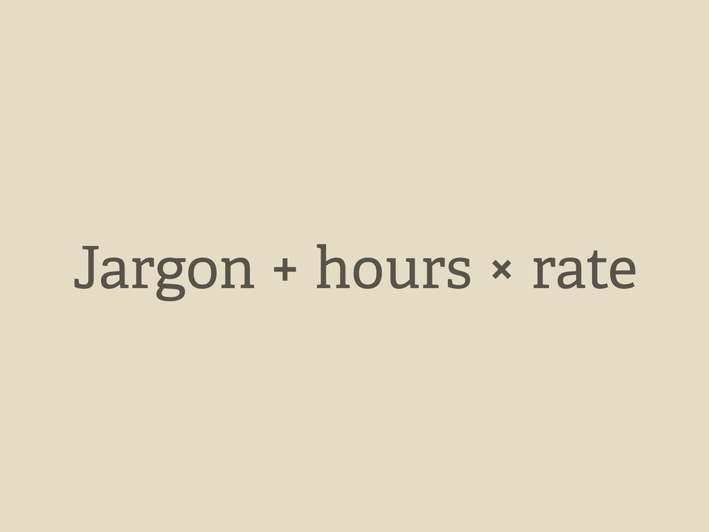 Jargon + hours × rate