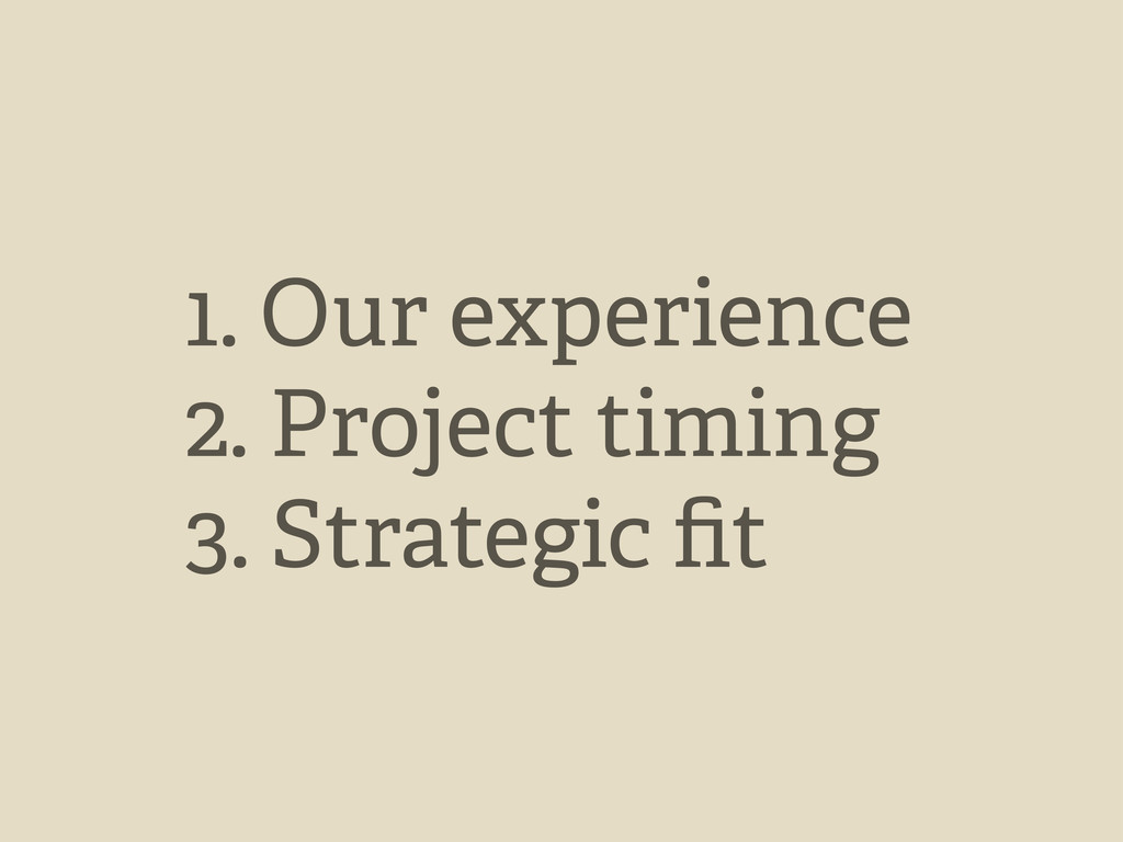 1. Our experience 2. Project timing 3. Strategi...
