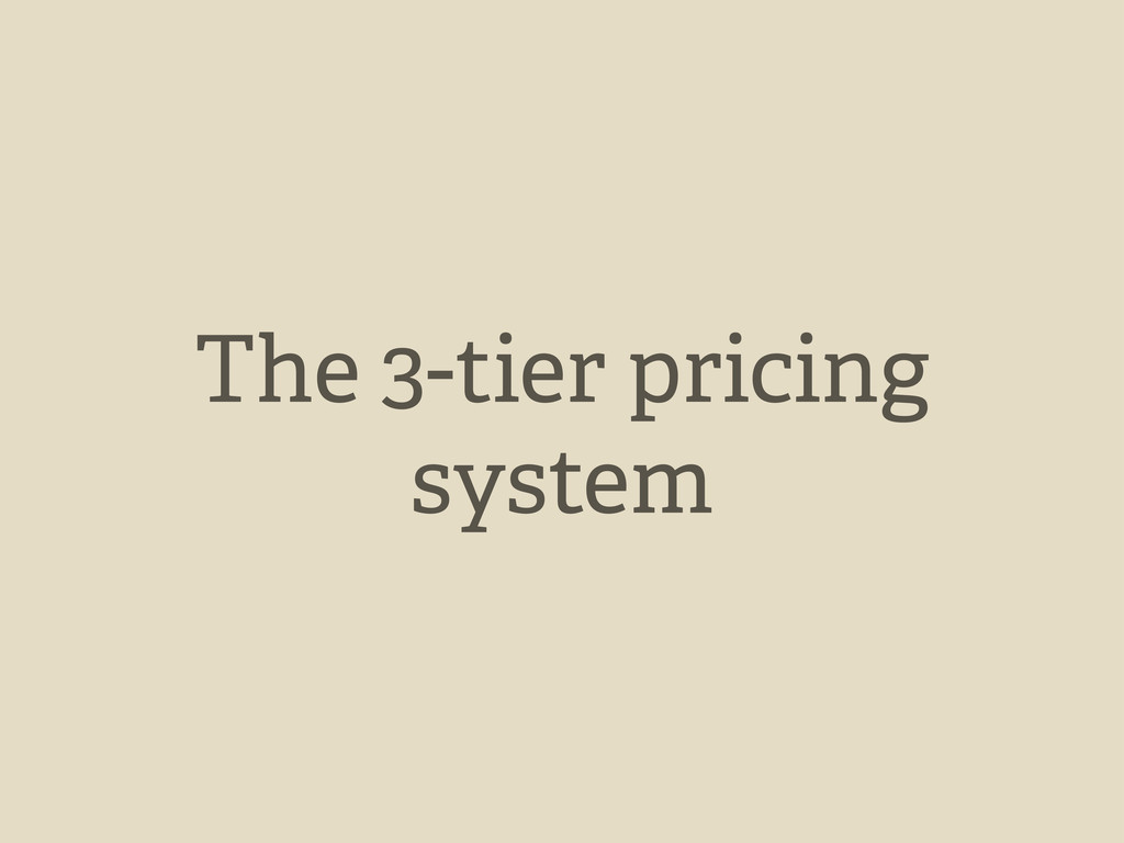 The 3-tier pricing system