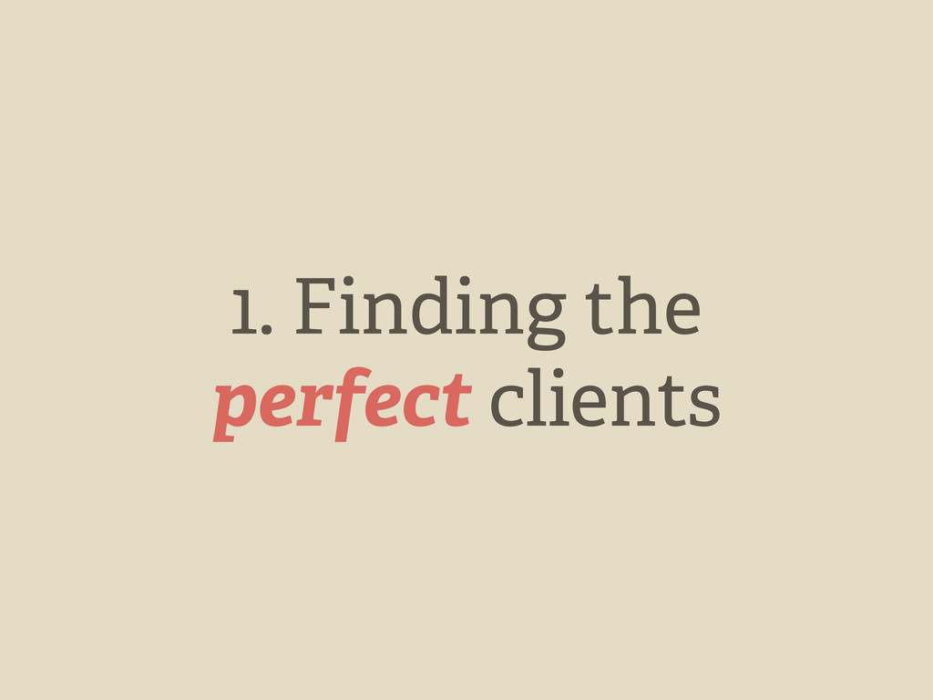 1. Finding the perfect clients