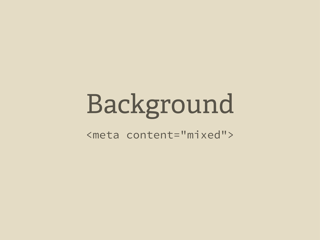 "Background <meta content=""mixed"">"