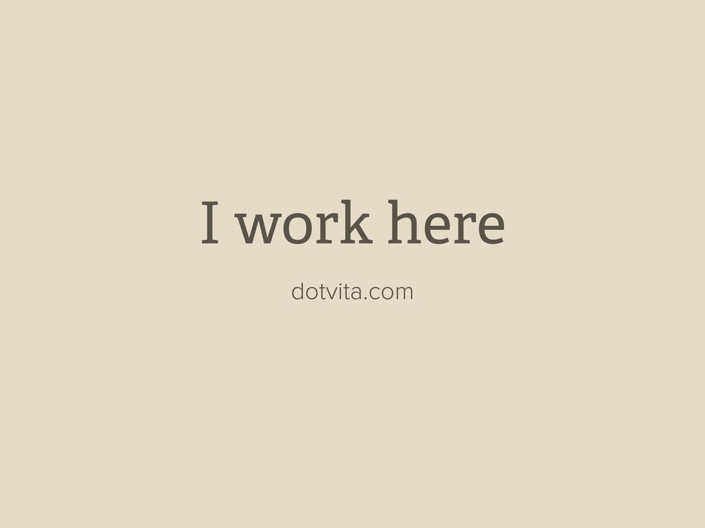 I work here dotvita.com