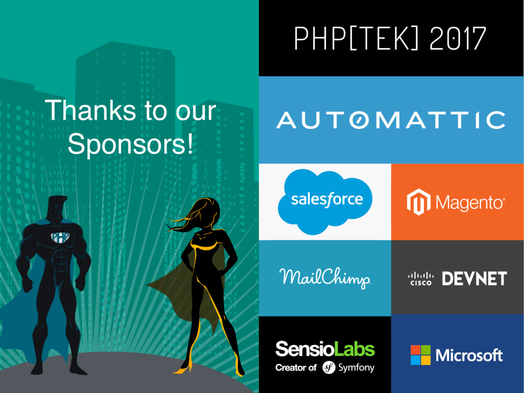 Thanks to our Sponsors! PHP[TEK] 2017 Thanks to...