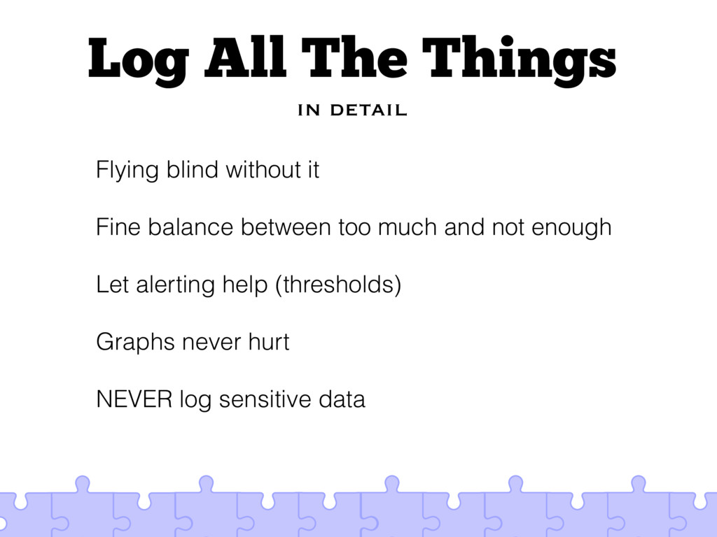 Log All The Things in detail Flying blind witho...
