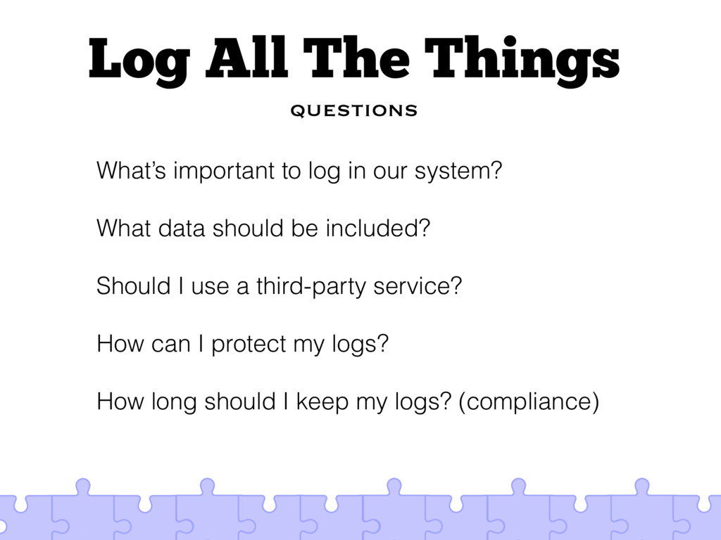 Log All The Things questions What's important t...