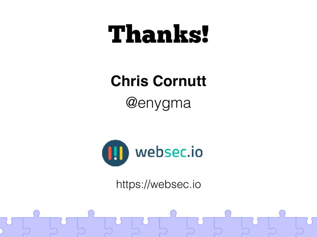 Thanks! Chris Cornutt @enygma https://websec.io