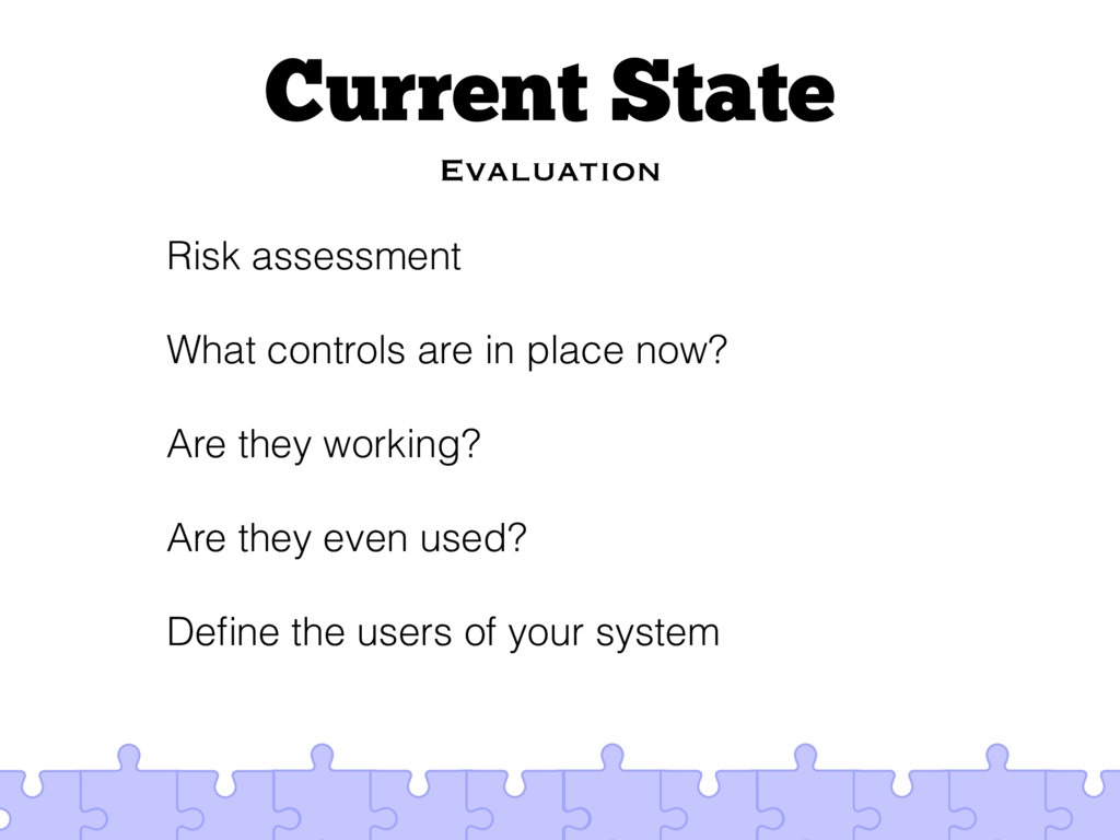Current State Evaluation Risk assessment What c...