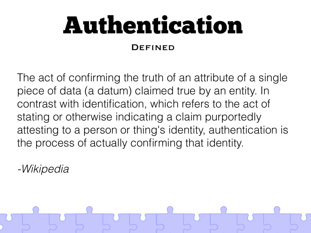 Authentication Defined The act of confirming the...