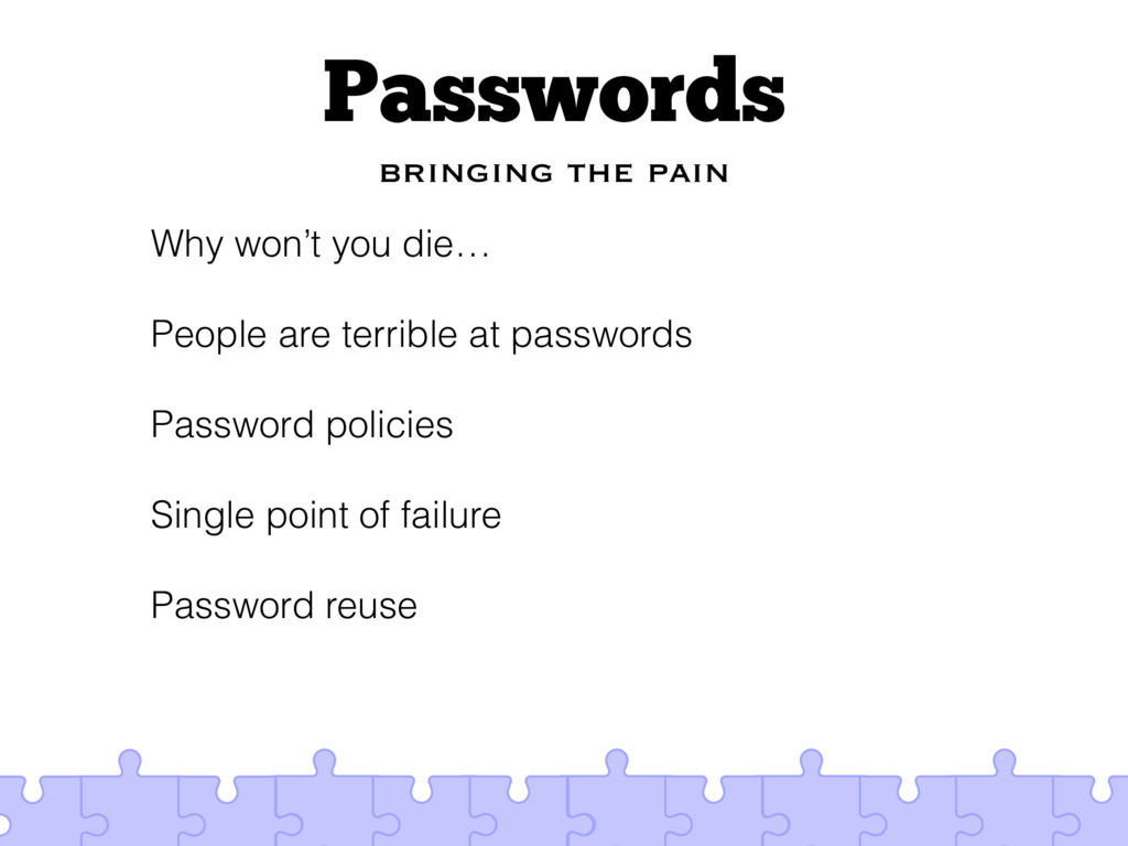 Passwords bringing the pain Why won't you die… ...