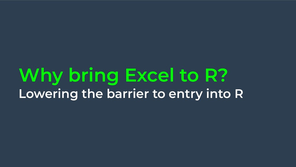 Why bring Excel to R? Lowering the barrier to e...