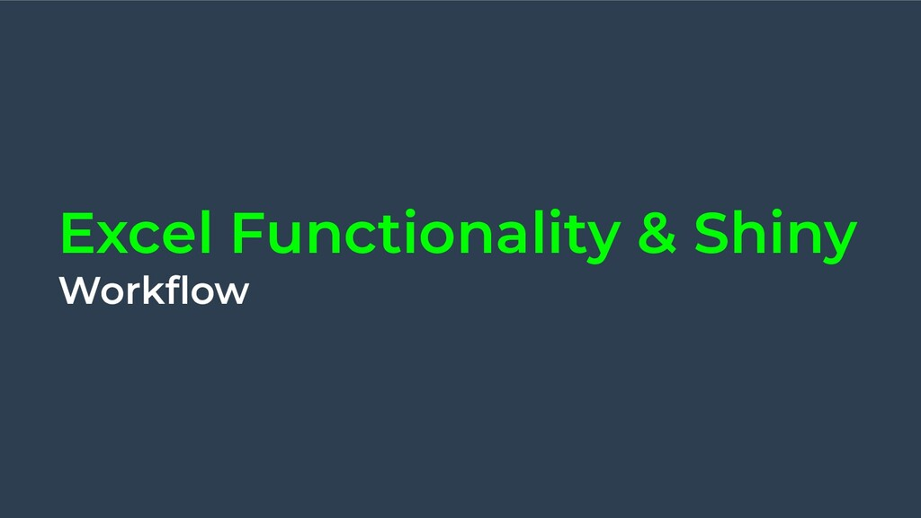 Excel Functionality & Shiny Workflow