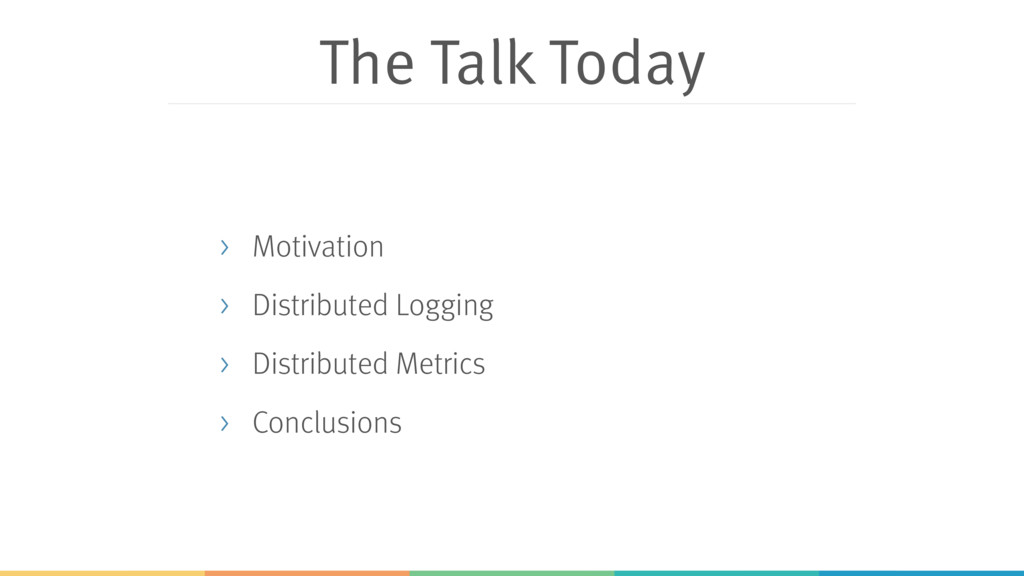 The Talk Today > Motivation > Distributed Loggi...