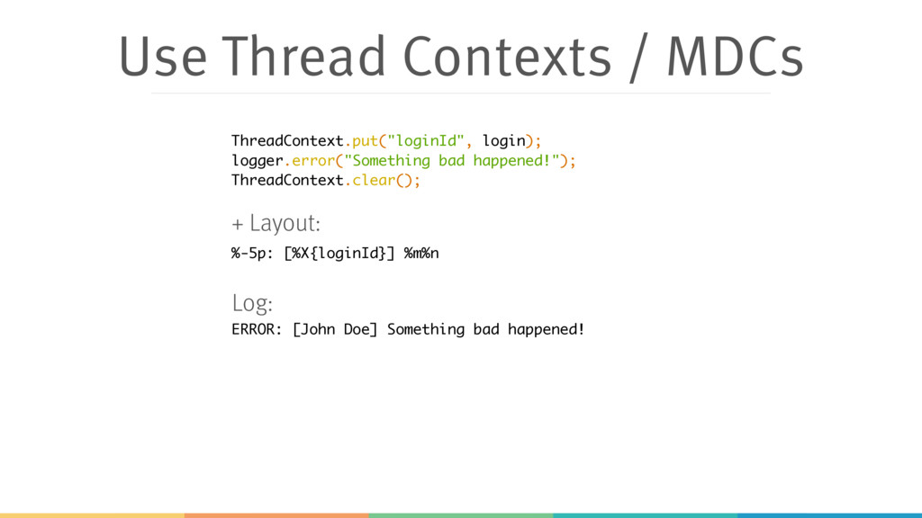 Use Thread Contexts / MDCs %-5p: [%X{loginId}] ...