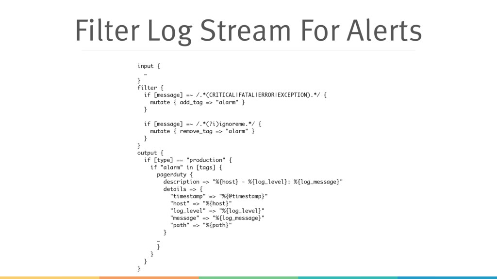 Filter Log Stream For Alerts input { … } filter...