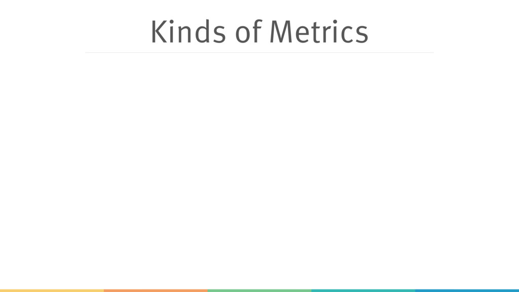 Kinds of Metrics