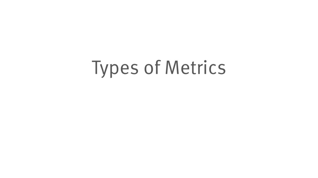 Types of Metrics