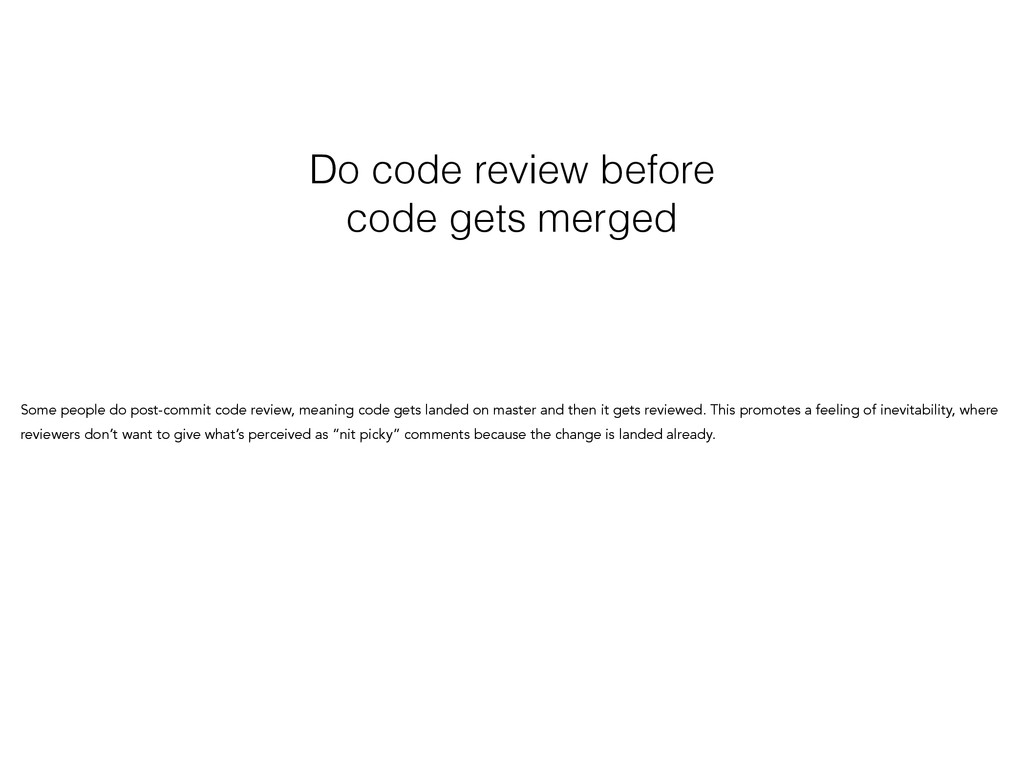 Do code review before code gets merged Some peo...