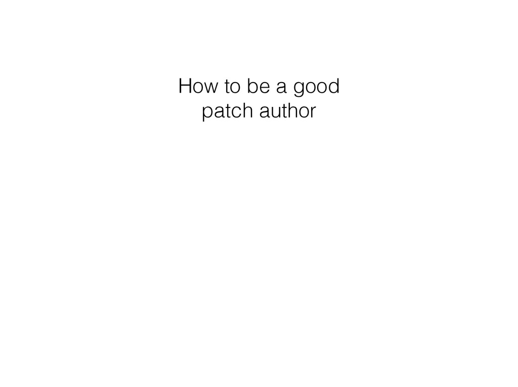 How to be a good patch author