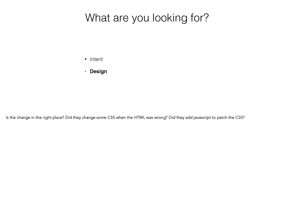 What are you looking for? • Intent • Design Is ...