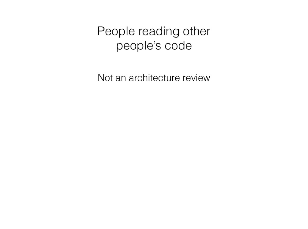 People reading other people's code Not an archi...