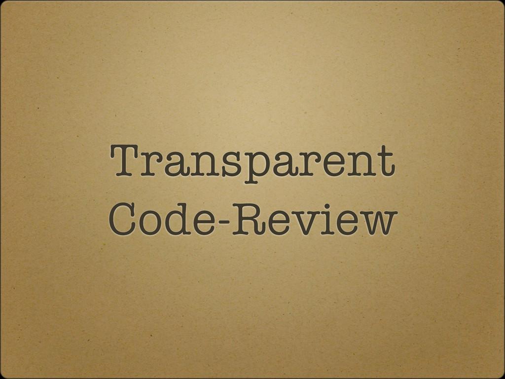Transparent Code-Review