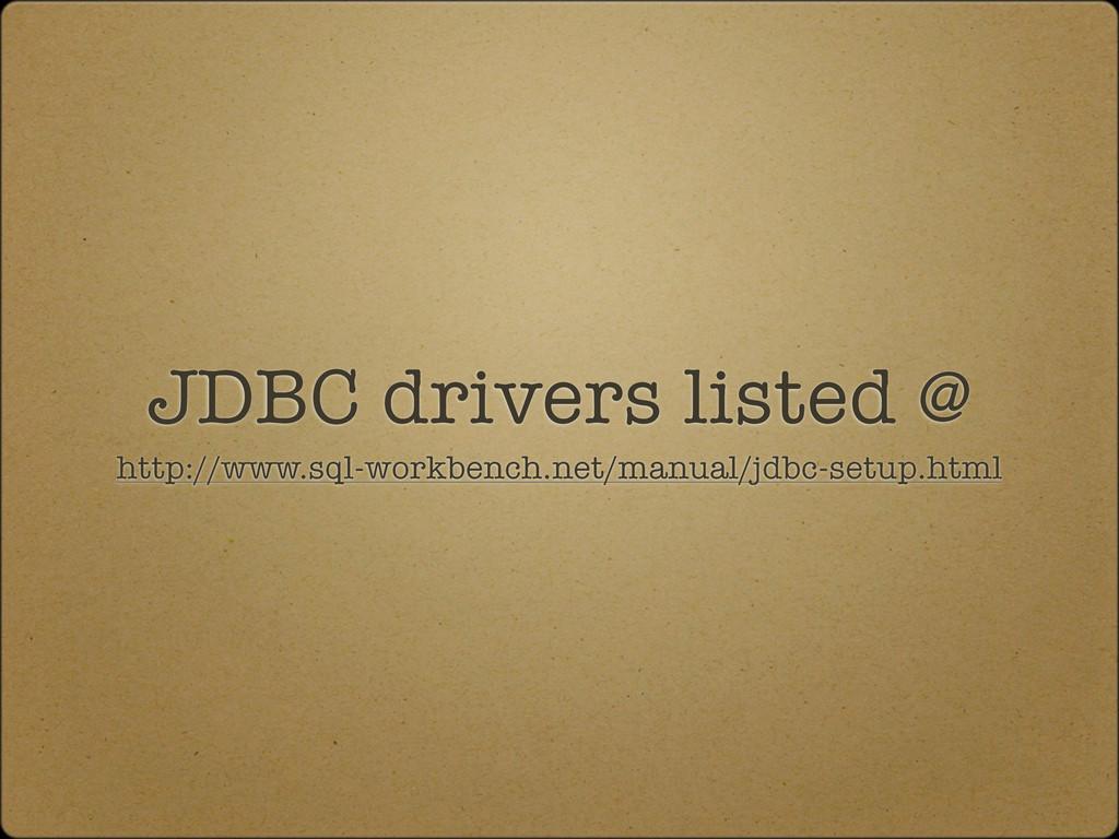JDBC drivers listed @ http://www.sql-workbench....
