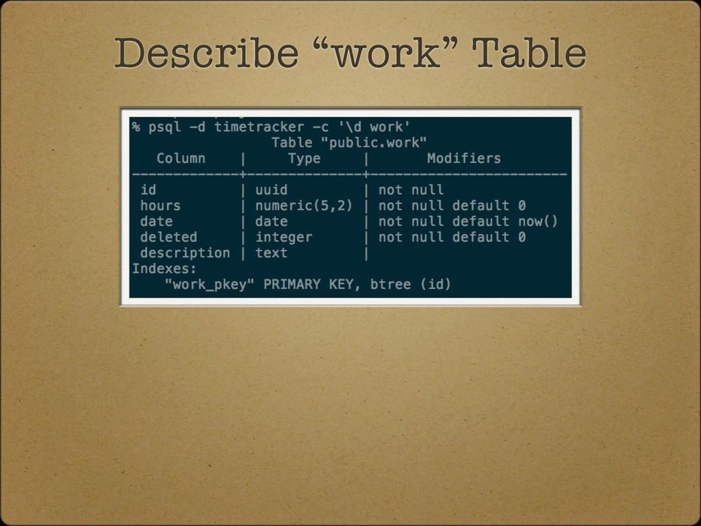 """Describe """"work"""" Table"""