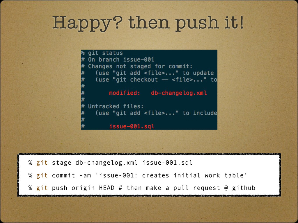 Happy? then push it! % git stage db-changelog.x...