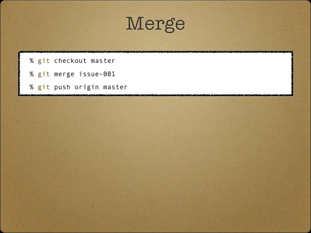 Merge % git checkout master % git merge issue-0...