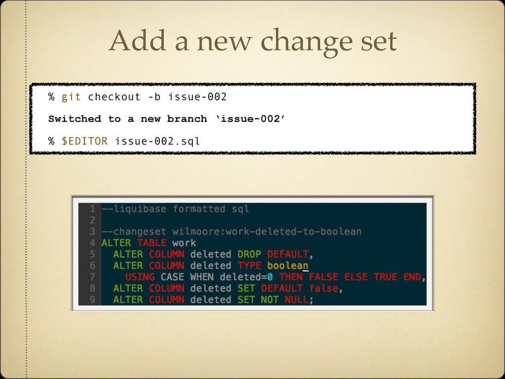 Add a new change set % git checkout -b issue-00...