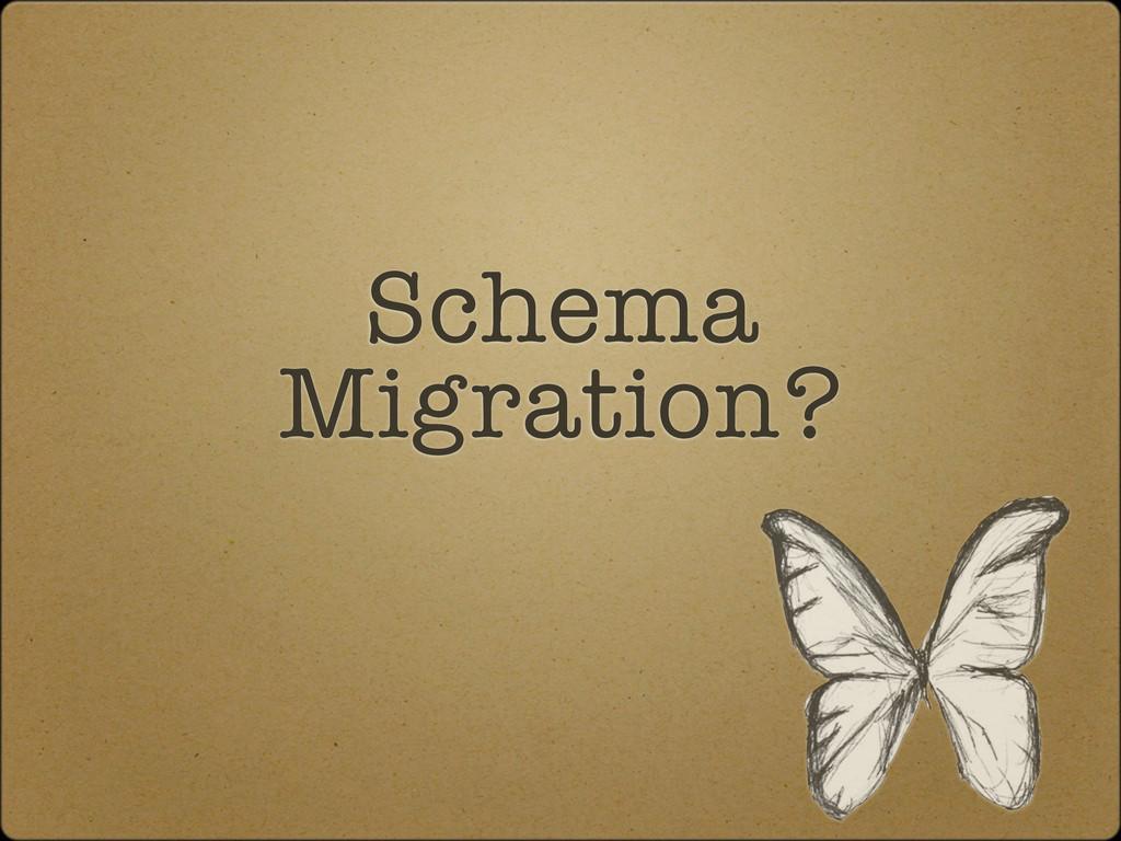 Schema Migration?