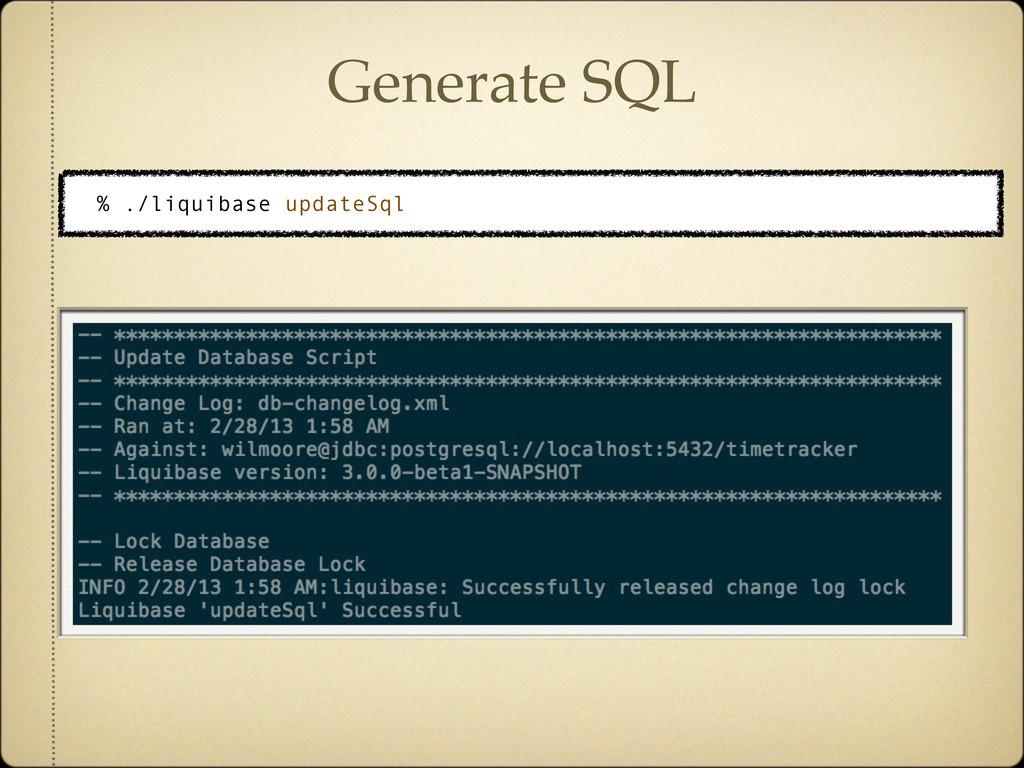 Generate SQL % ./liquibase updateSql