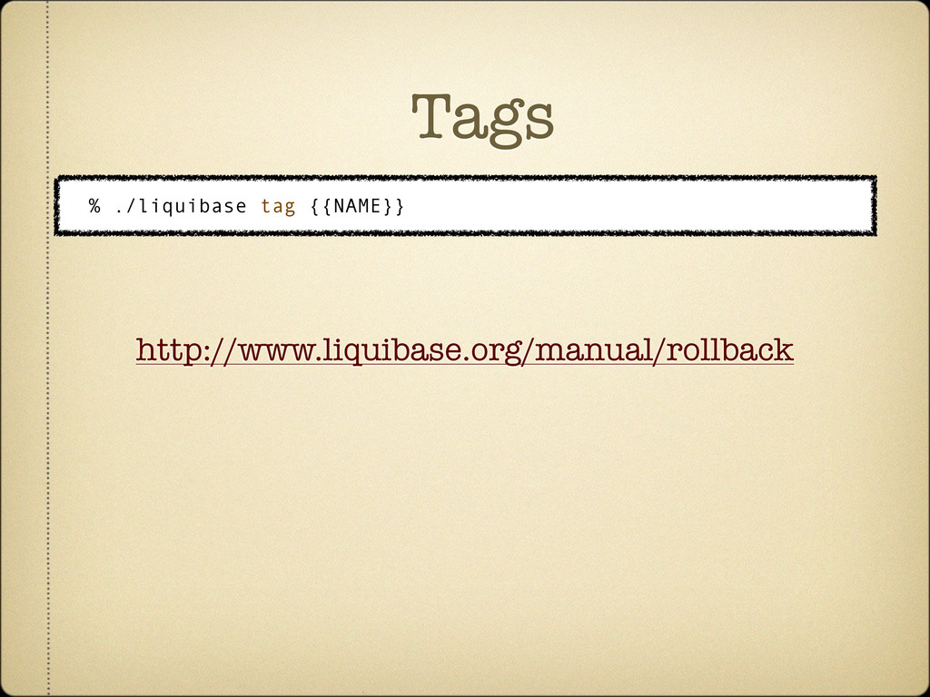 Tags % ./liquibase tag {{NAME}} http://www.liqu...