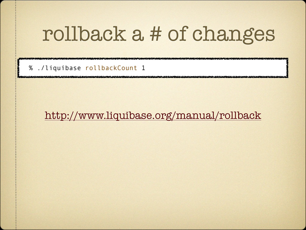 rollback a # of changes % ./liquibase rollbackC...
