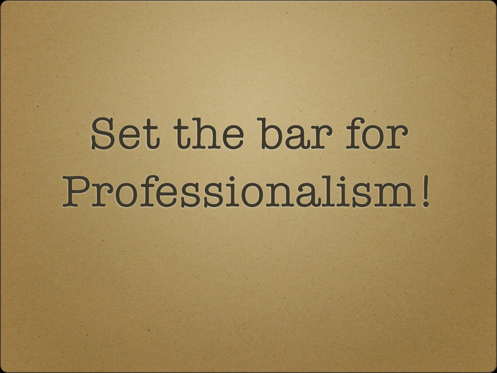Set the bar for Professionalism!