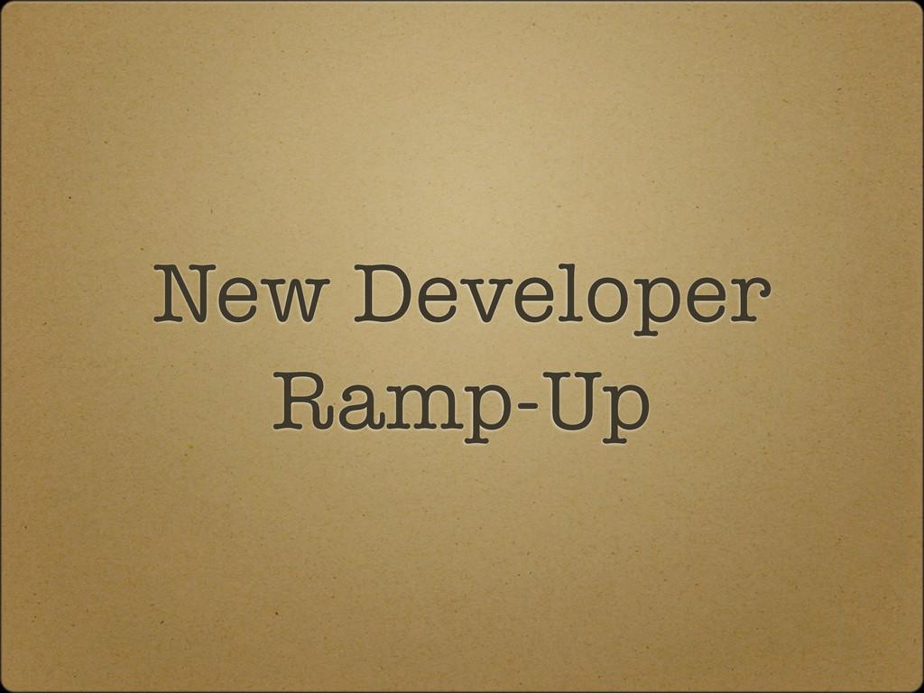 New Developer Ramp-Up